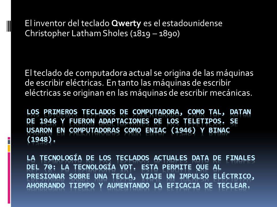 El inventor del teclado Qwerty es el estadounidense Christopher Latham Sholes (1819 – 1890)