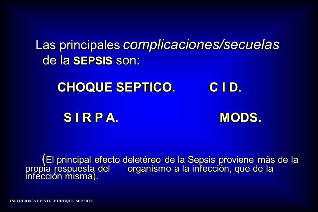 de la SEPSIS son: S I R P A. MODS.