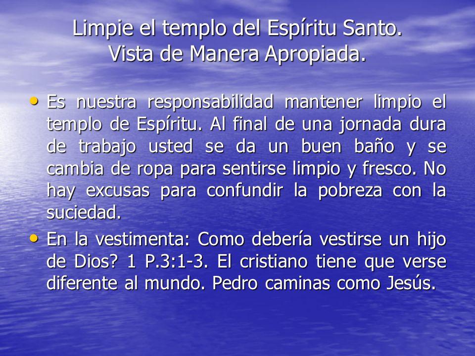 Limpie el templo del Espíritu Santo. Vista de Manera Apropiada.