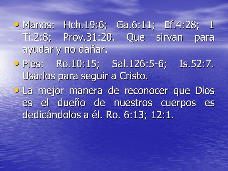Manos: Hch. 19:6; Ga. 6:11; Ef. 4:28; 1 Ti. 2:8; Prov. 31:20