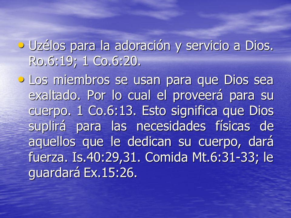 Uzélos para la adoración y servicio a Dios. Ro.6:19; 1 Co.6:20.