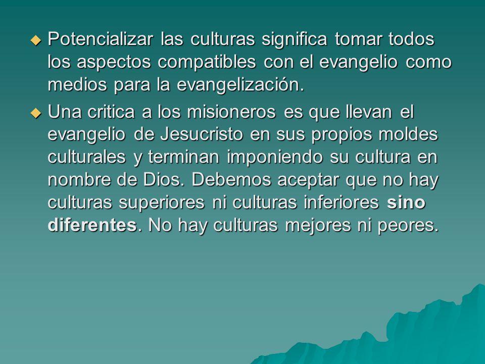 Potencializar las culturas significa tomar todos los aspectos compatibles con el evangelio como medios para la evangelización.