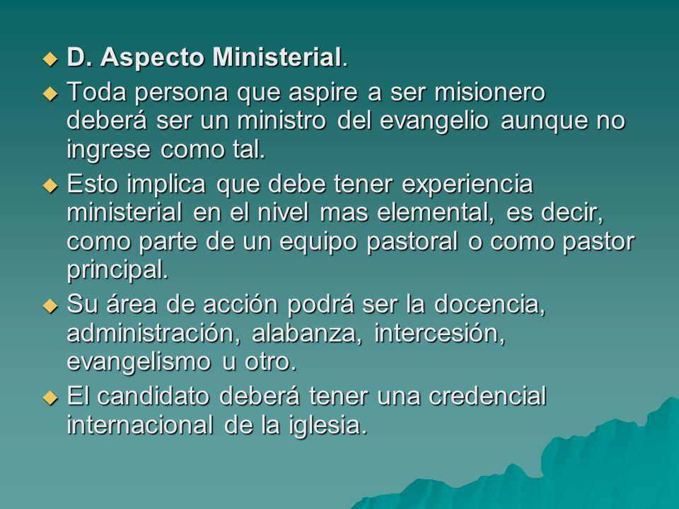 D. Aspecto Ministerial. Toda persona que aspire a ser misionero deberá ser un ministro del evangelio aunque no ingrese como tal.