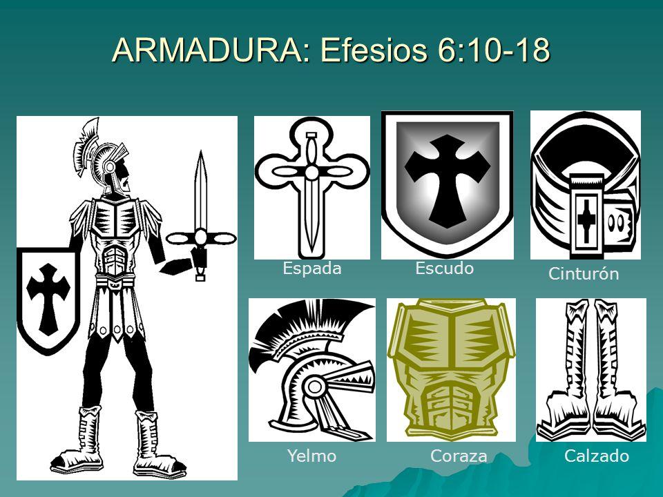 ARMADURA: Efesios 6:10-18 Espada Escudo Cinturón Yelmo Coraza Calzado