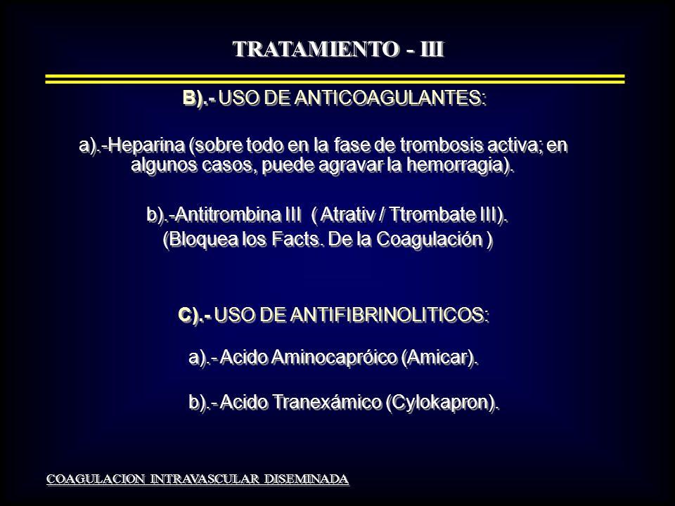 TRATAMIENTO - III B).- USO DE ANTICOAGULANTES: