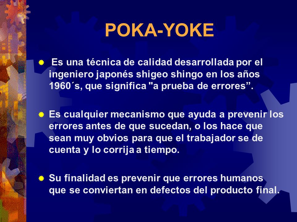 POKA-YOKE Es una técnica de calidad desarrollada por el ingeniero japonés shigeo shingo en los años 1960´s, que significa a prueba de errores .