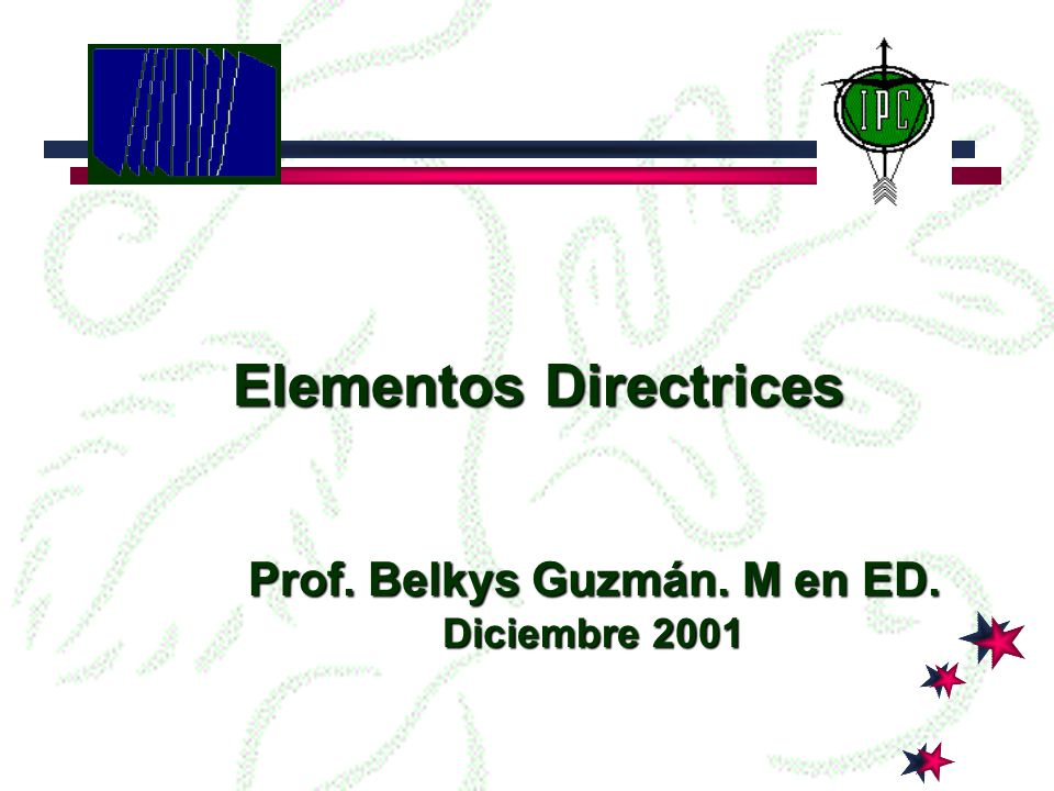 Elementos Directrices Prof. Belkys Guzmán. M en ED.