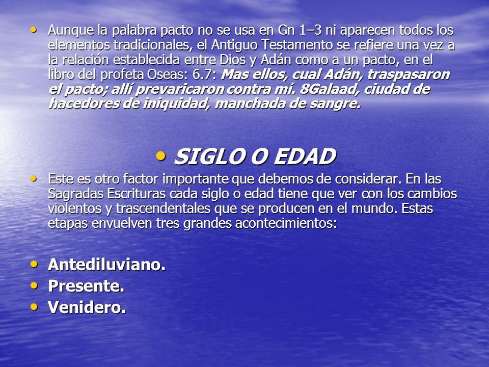 SIGLO O EDAD Antediluviano. Presente. Venidero.
