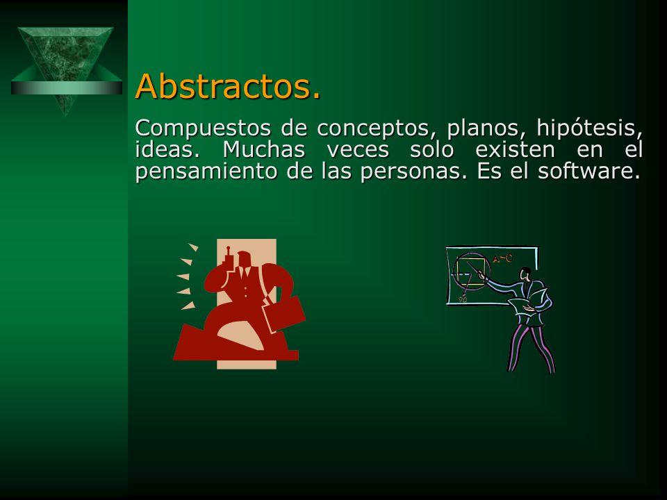Abstractos. Compuestos de conceptos, planos, hipótesis, ideas.