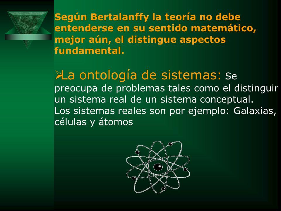 Según Bertalanffy la teoría no debe entenderse en su sentido matemático, mejor aún, el distingue aspectos fundamental.
