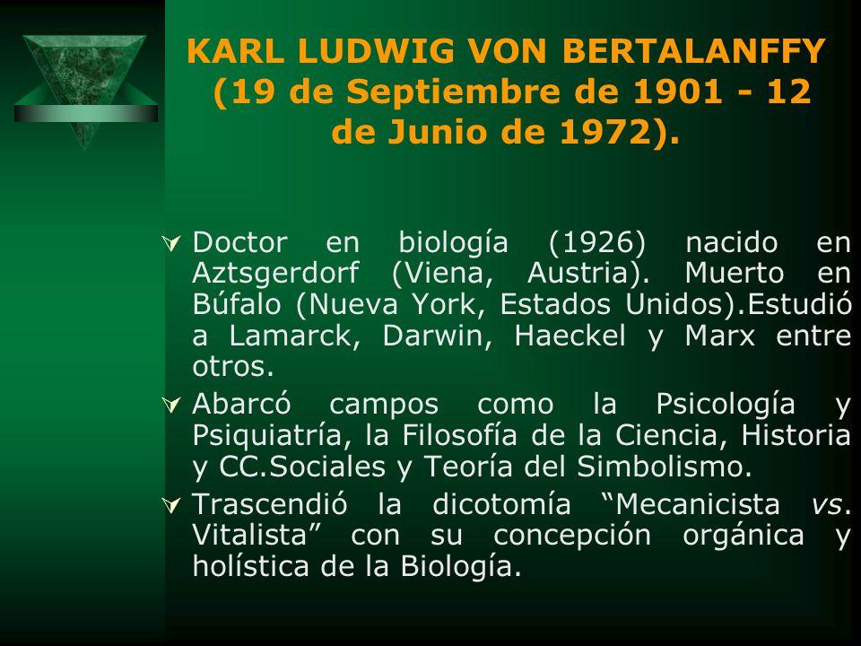 KARL LUDWIG VON BERTALANFFY (19 de Septiembre de 1901 - 12 de Junio de 1972).
