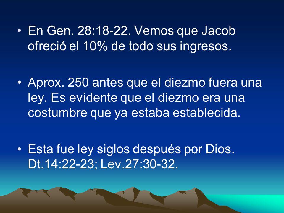 En Gen. 28:18-22. Vemos que Jacob ofreció el 10% de todo sus ingresos.