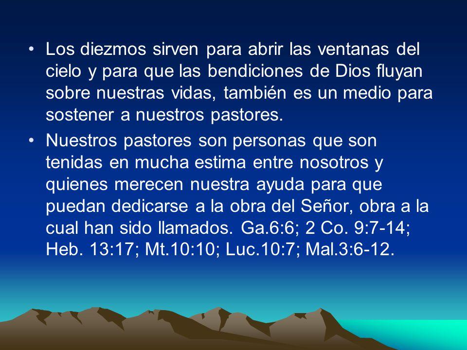 Los diezmos sirven para abrir las ventanas del cielo y para que las bendiciones de Dios fluyan sobre nuestras vidas, también es un medio para sostener a nuestros pastores.