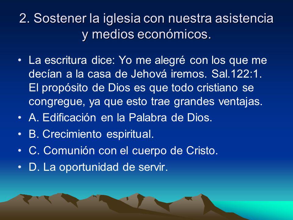 2. Sostener la iglesia con nuestra asistencia y medios económicos.