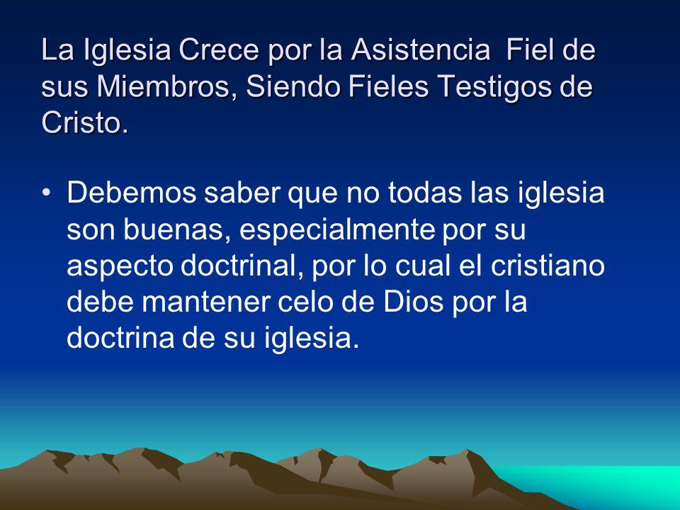 La Iglesia Crece por la Asistencia Fiel de sus Miembros, Siendo Fieles Testigos de Cristo.