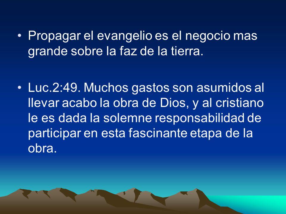 Propagar el evangelio es el negocio mas grande sobre la faz de la tierra.