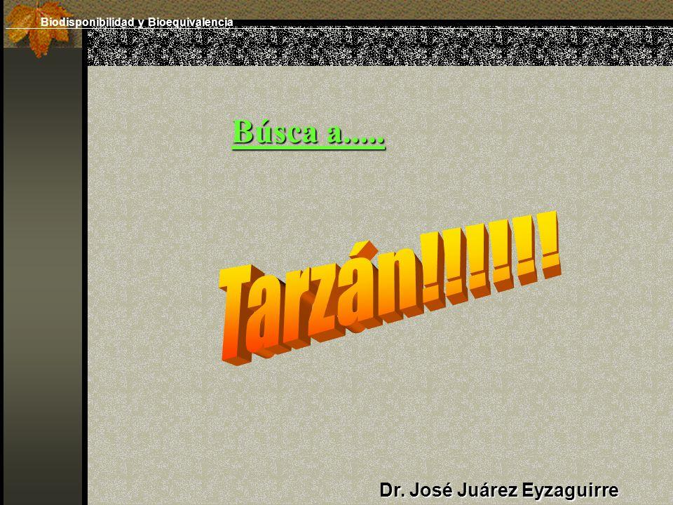 Búsca a..... Tarzán!!!!!! Dr. José Juárez Eyzaguirre