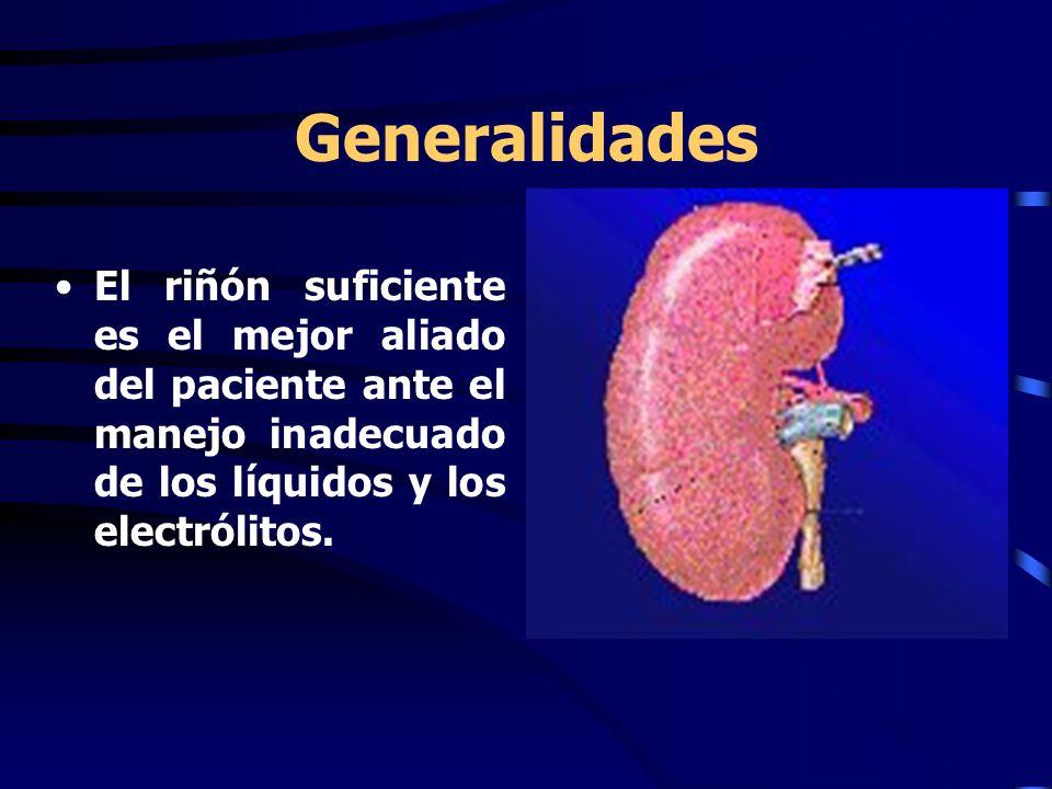 Generalidades El riñón suficiente es el mejor aliado del paciente ante el manejo inadecuado de los líquidos y los electrólitos.