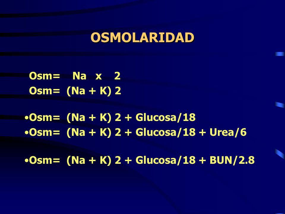 OSMOLARIDAD Osm= Na x 2 Osm= (Na + K) 2 Osm= (Na + K) 2 + Glucosa/18