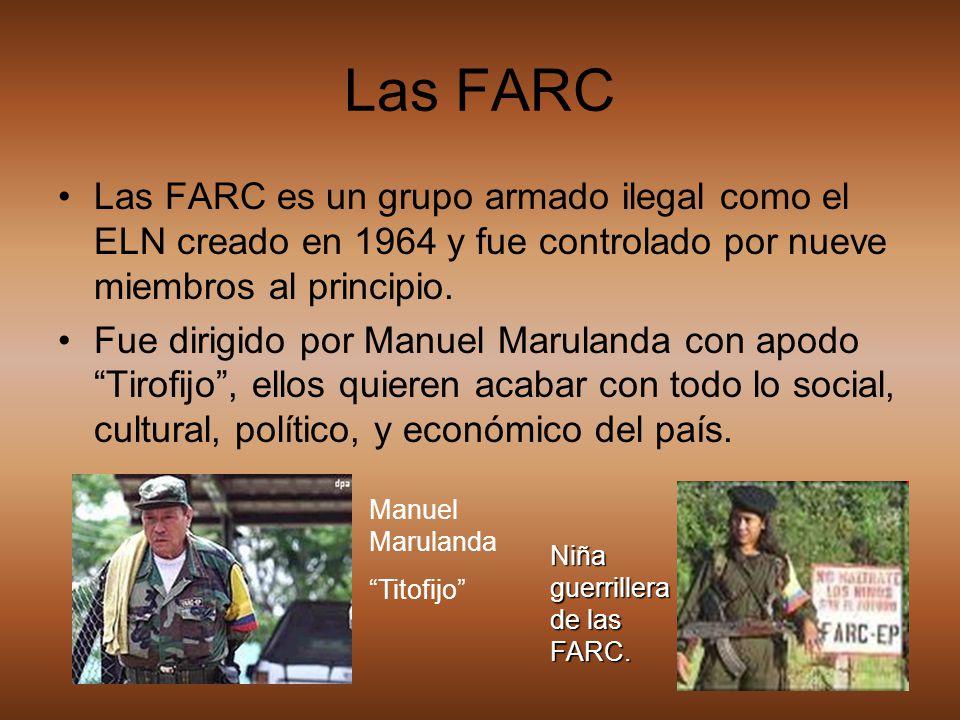 Las FARC Las FARC es un grupo armado ilegal como el ELN creado en 1964 y fue controlado por nueve miembros al principio.