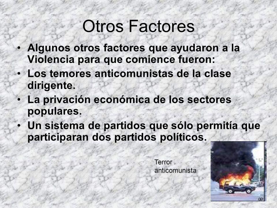 Otros Factores Algunos otros factores que ayudaron a la Violencia para que comience fueron: Los temores anticomunistas de la clase dirigente.