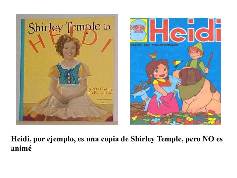Heidi, por ejemplo, es una copia de Shirley Temple, pero NO es animé