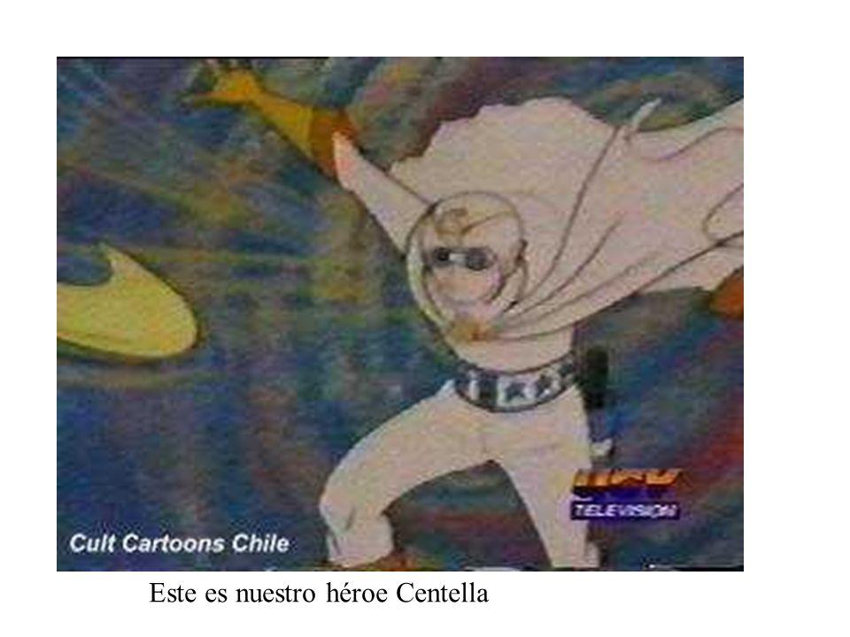 Este es nuestro héroe Centella