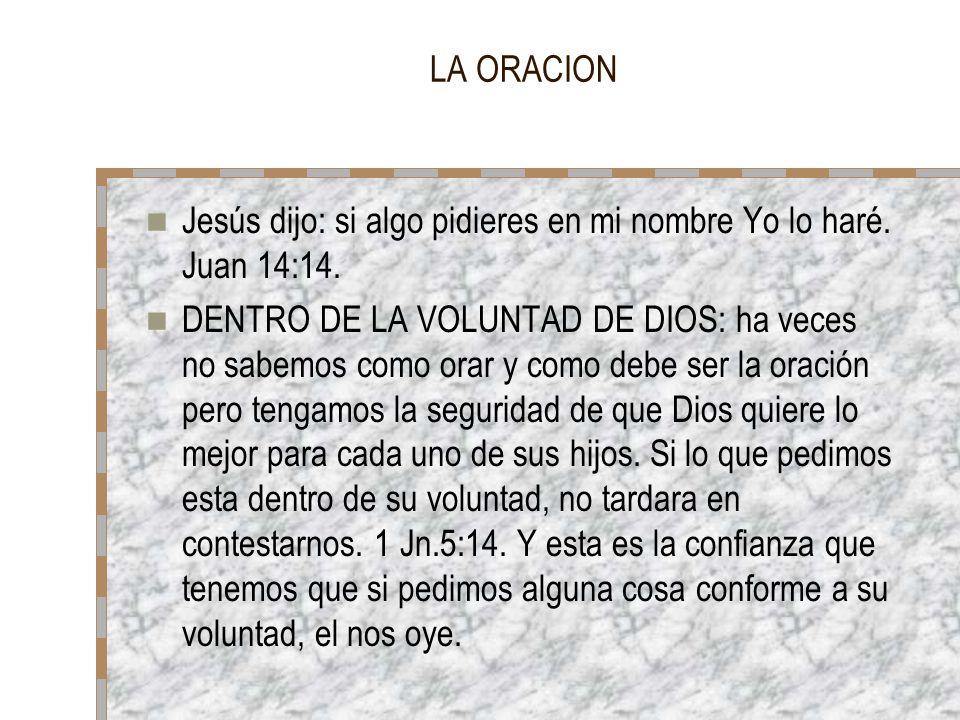 LA ORACION Jesús dijo: si algo pidieres en mi nombre Yo lo haré. Juan 14:14.