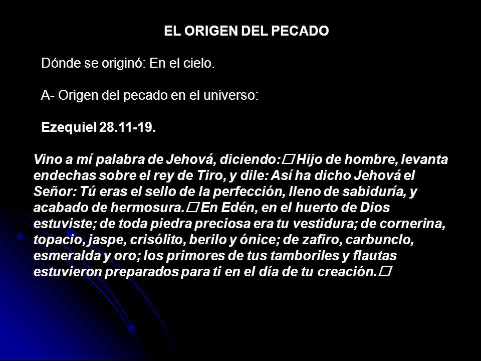 EL ORIGEN DEL PECADO Dónde se originó: En el cielo. A- Origen del pecado en el universo: Ezequiel 28.11-19.
