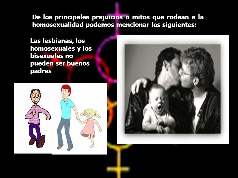 De los principales prejuicios o mitos que rodean a la homosexualidad podemos mencionar los siguientes: