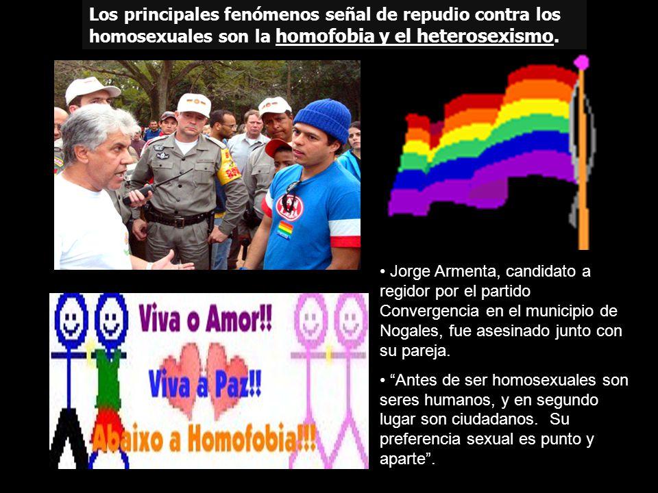 Los principales fenómenos señal de repudio contra los homosexuales son la homofobia y el heterosexismo.