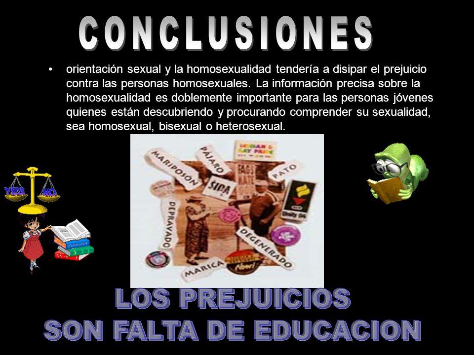CONCLUSIONES LOS PREJUICIOS SON FALTA DE EDUCACION