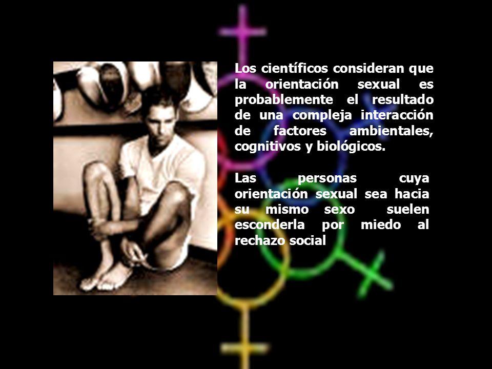 Los científicos consideran que la orientación sexual es probablemente el resultado de una compleja interacción de factores ambientales, cognitivos y biológicos.