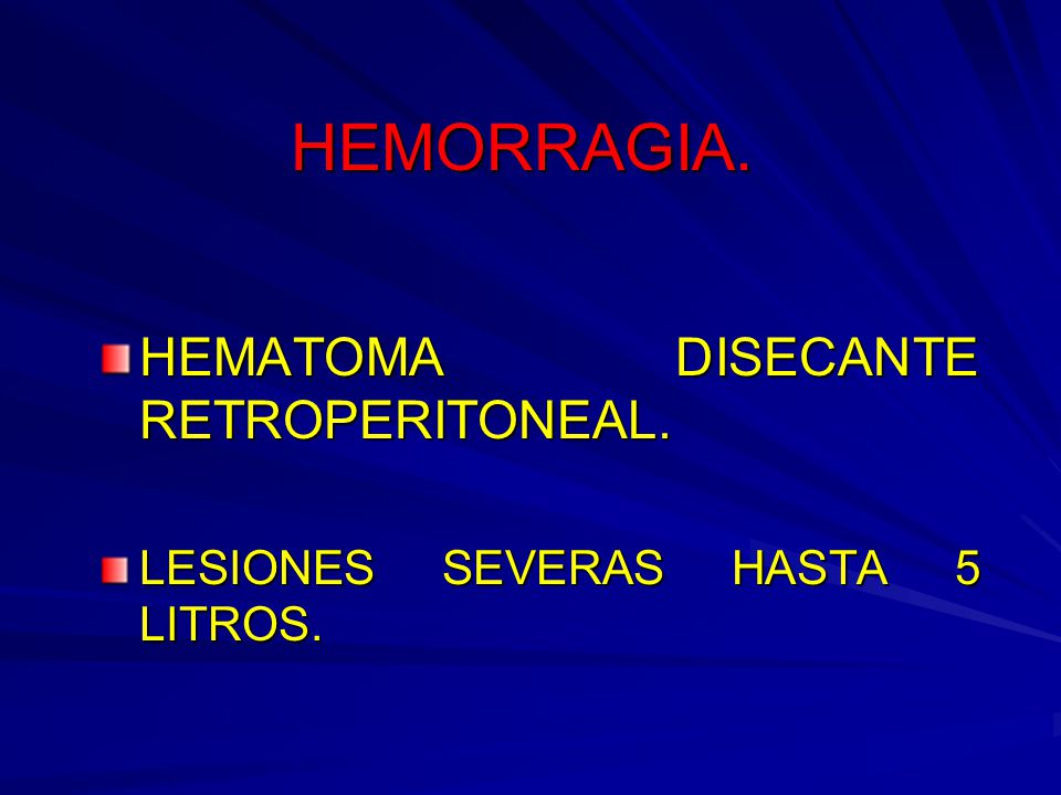 HEMORRAGIA. HEMATOMA DISECANTE RETROPERITONEAL.