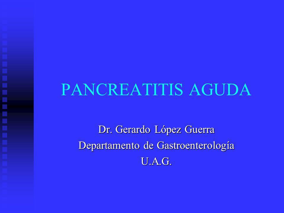 Dr. Gerardo López Guerra Departamento de Gastroenterología U.A.G.