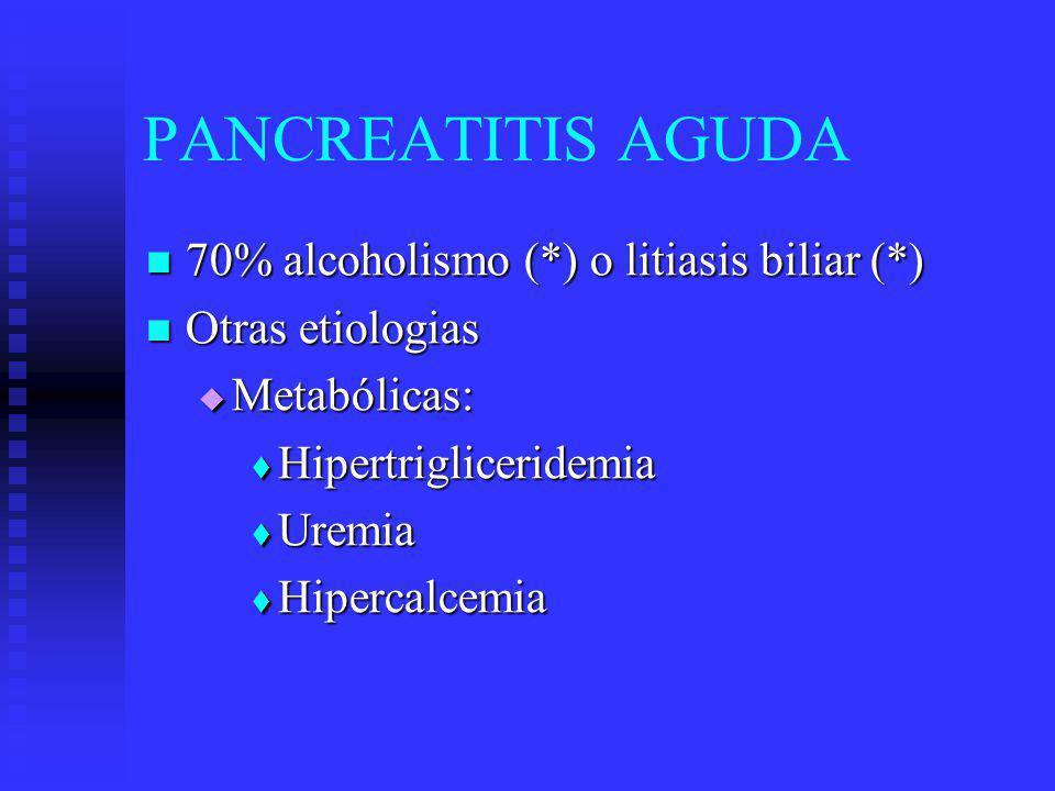 PANCREATITIS AGUDA 70% alcoholismo (*) o litiasis biliar (*)