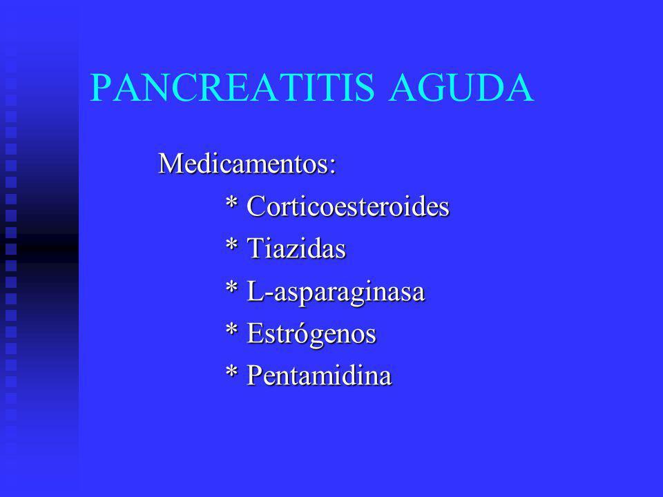 PANCREATITIS AGUDA Medicamentos: * Corticoesteroides * Tiazidas