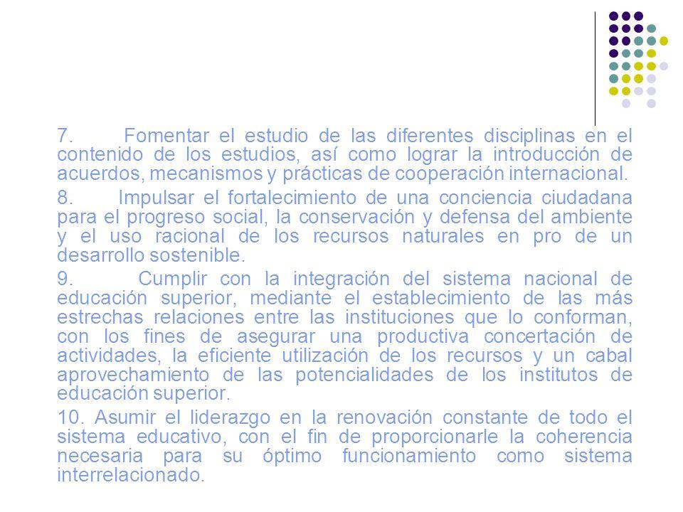 7. Fomentar el estudio de las diferentes disciplinas en el contenido de los estudios, así como lograr la introducción de acuerdos, mecanismos y prácticas de cooperación internacional.