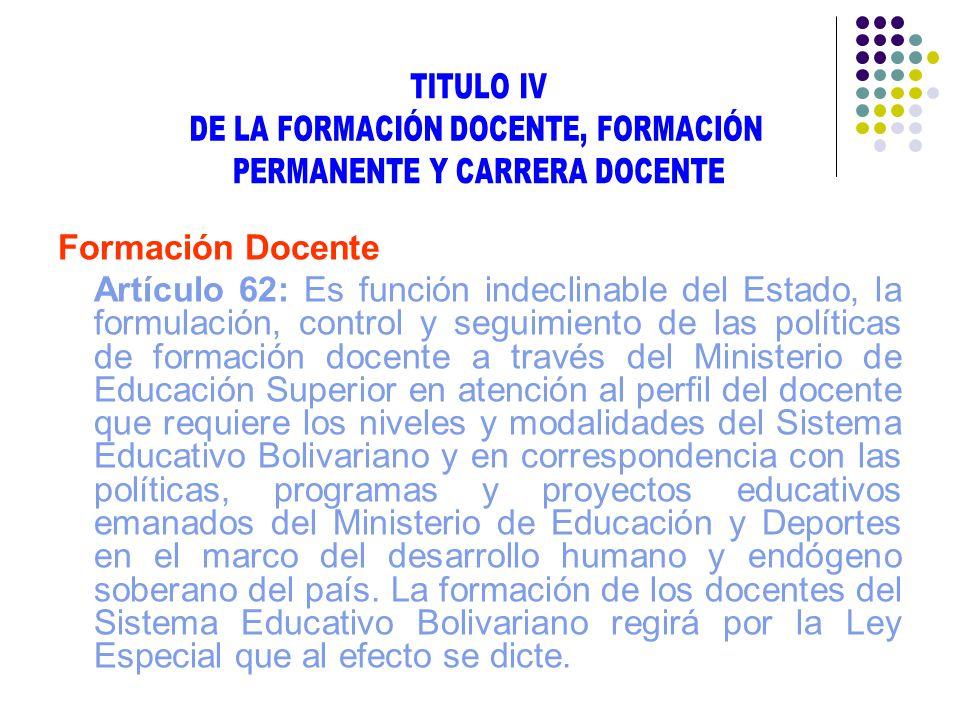 TITULO IV DE LA FORMACIÓN DOCENTE, FORMACIÓN. PERMANENTE Y CARRERA DOCENTE. Formación Docente.