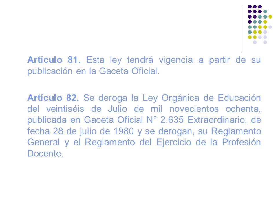 Artículo 81. Esta ley tendrá vigencia a partir de su publicación en la Gaceta Oficial.