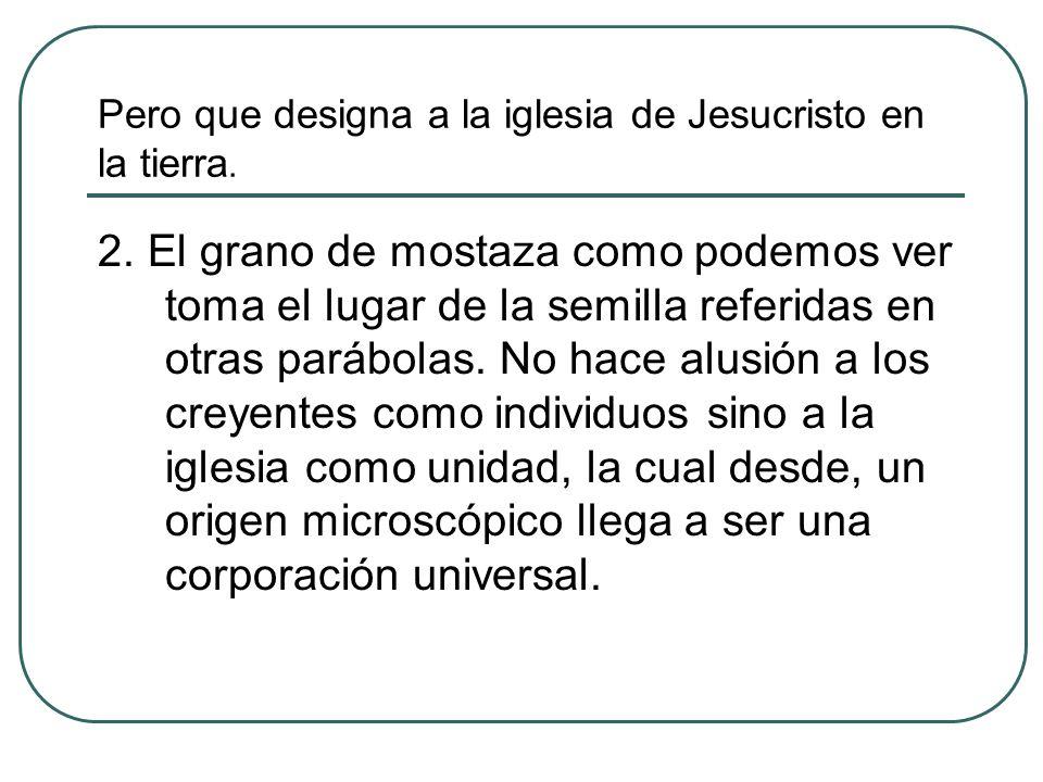 Pero que designa a la iglesia de Jesucristo en la tierra.