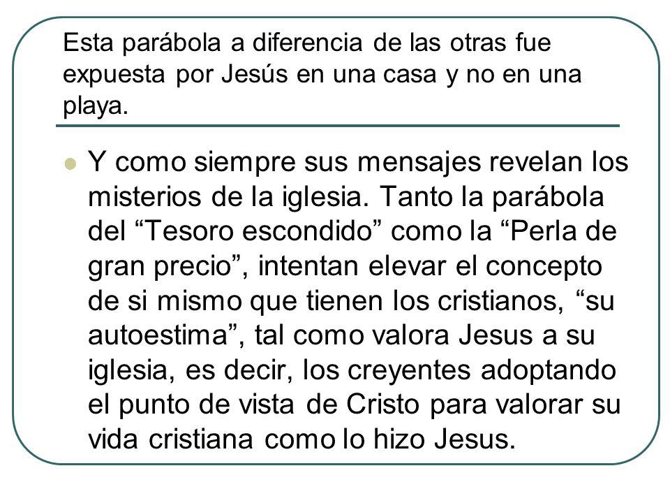 Esta parábola a diferencia de las otras fue expuesta por Jesús en una casa y no en una playa.