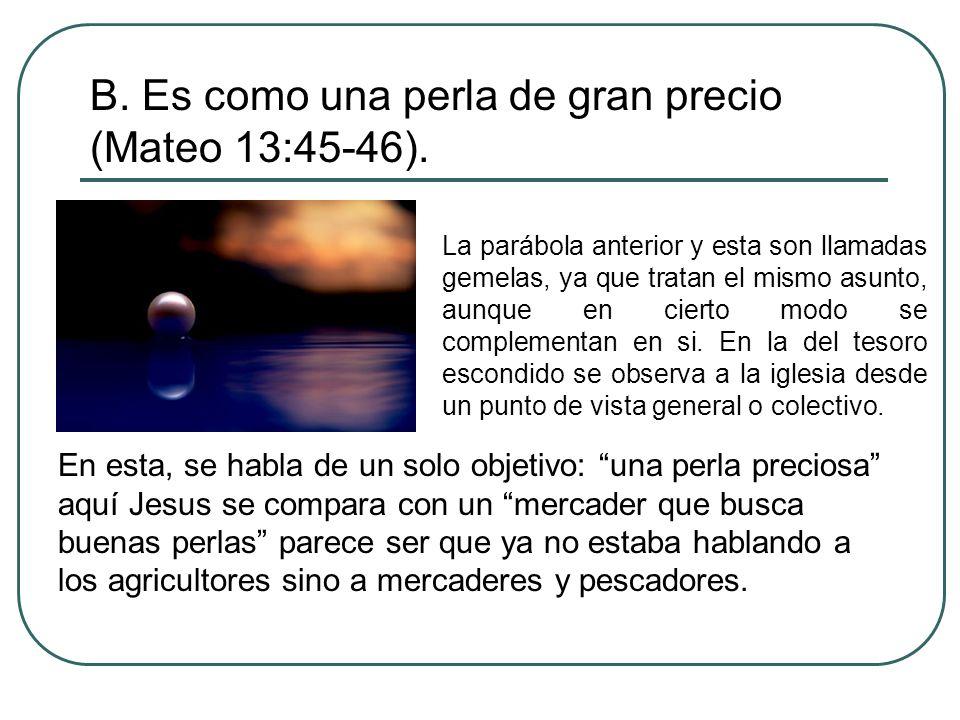 B. Es como una perla de gran precio (Mateo 13:45-46).