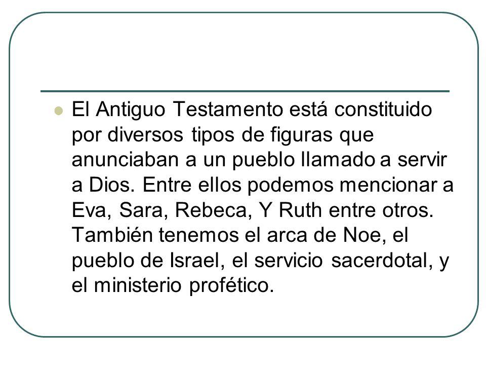 El Antiguo Testamento está constituido por diversos tipos de figuras que anunciaban a un pueblo llamado a servir a Dios.
