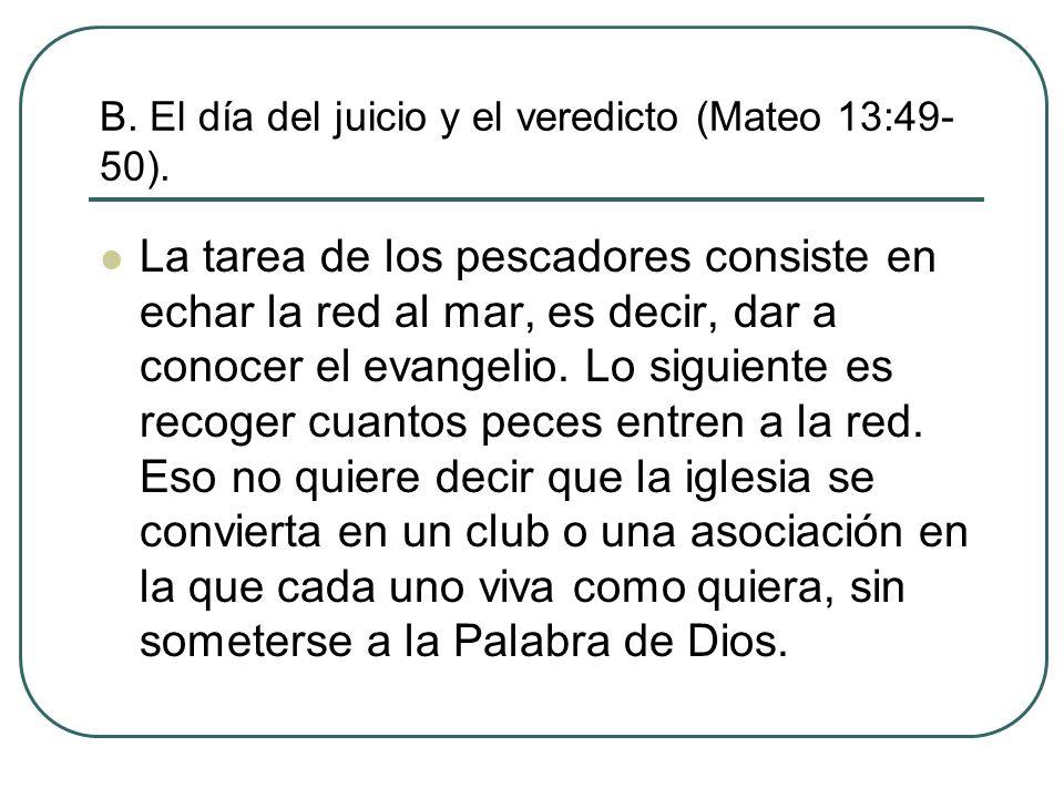 B. El día del juicio y el veredicto (Mateo 13:49-50).