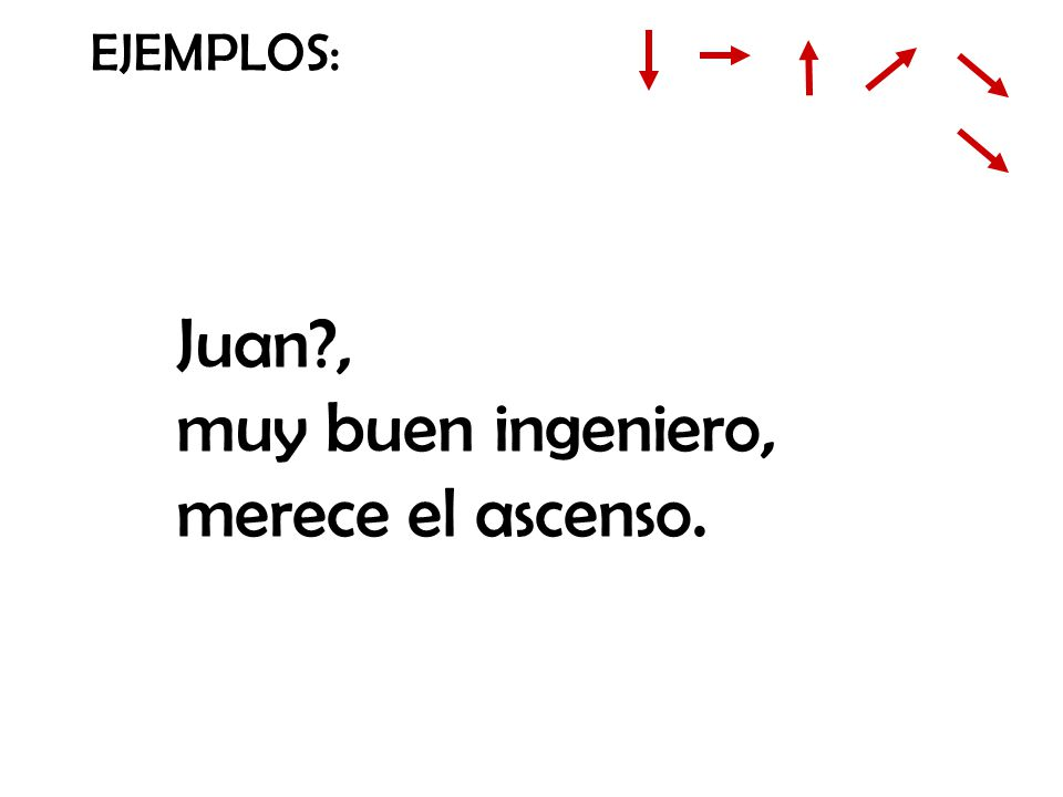 EJEMPLOS: Juan , muy buen ingeniero, merece el ascenso.