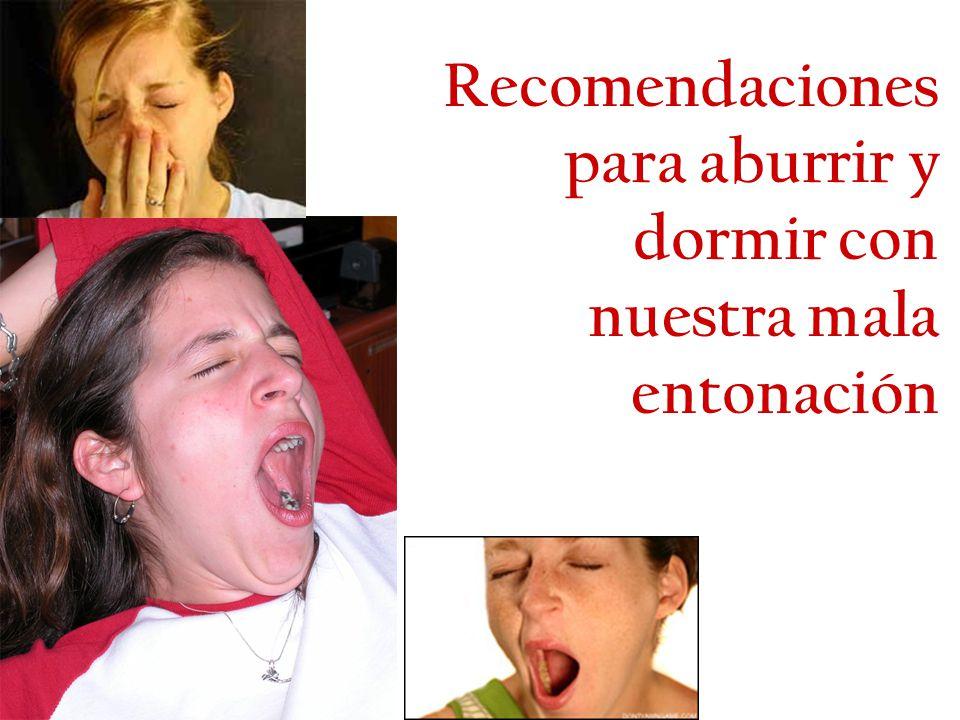 Recomendaciones para aburrir y dormir con nuestra mala entonación