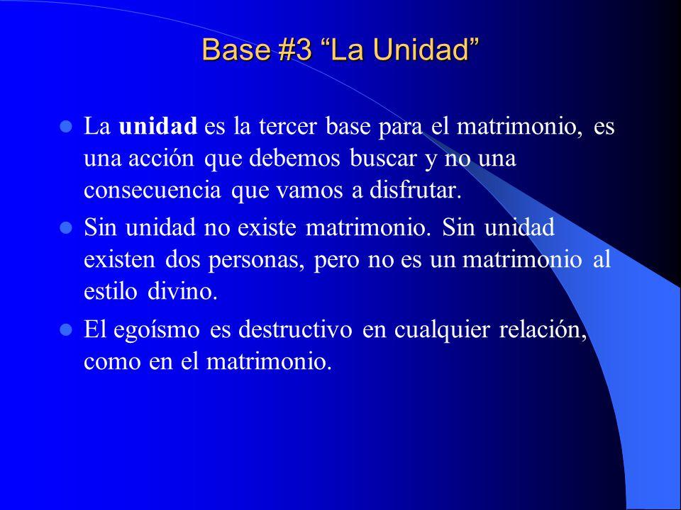 Base #3 La Unidad La unidad es la tercer base para el matrimonio, es una acción que debemos buscar y no una consecuencia que vamos a disfrutar.