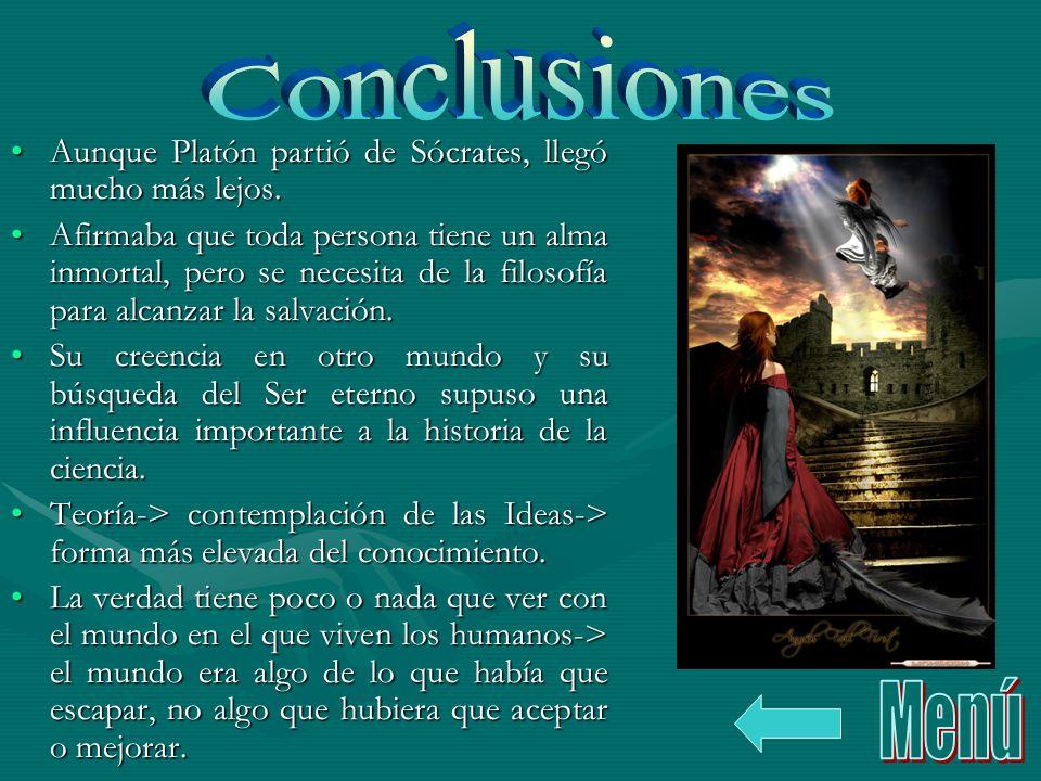 Conclusiones Aunque Platón partió de Sócrates, llegó mucho más lejos.