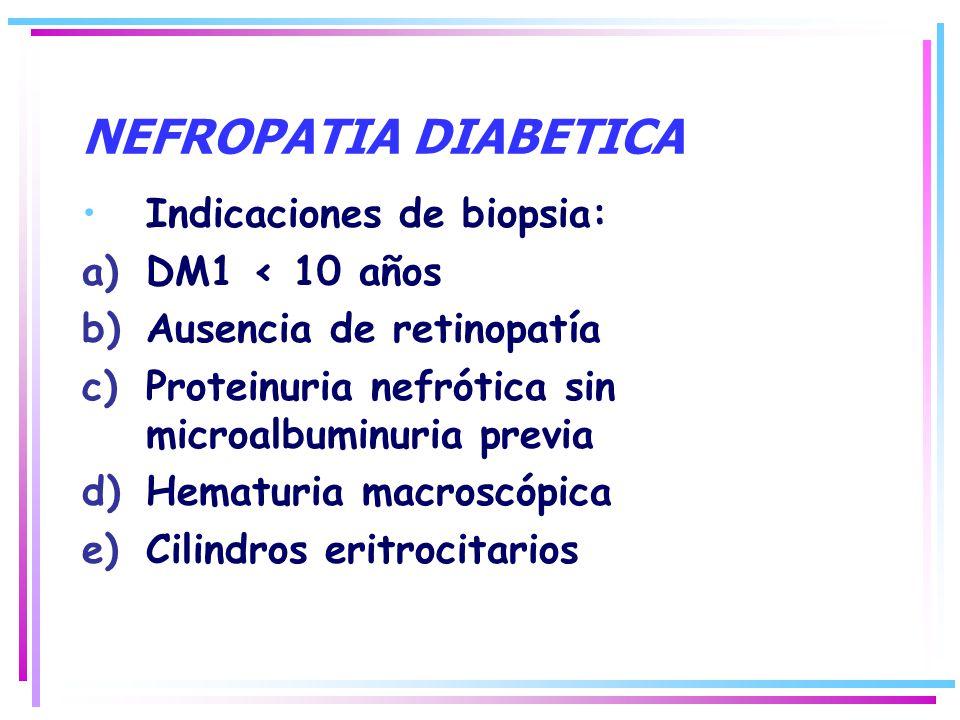 NEFROPATIA DIABETICA Indicaciones de biopsia: DM1 < 10 años